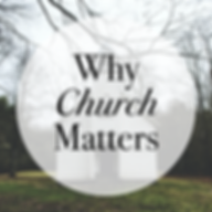 Why Church Matters.png