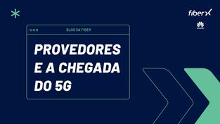 ISPs e o 5G: Como se preparar para a chegada da nova tecnologia