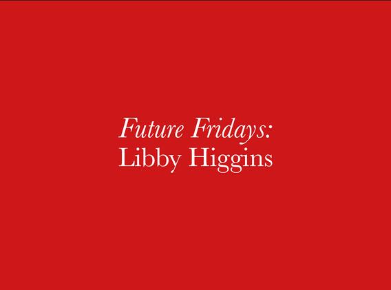 FUTURE FRIDAYS _ LIBBY HIGGINS