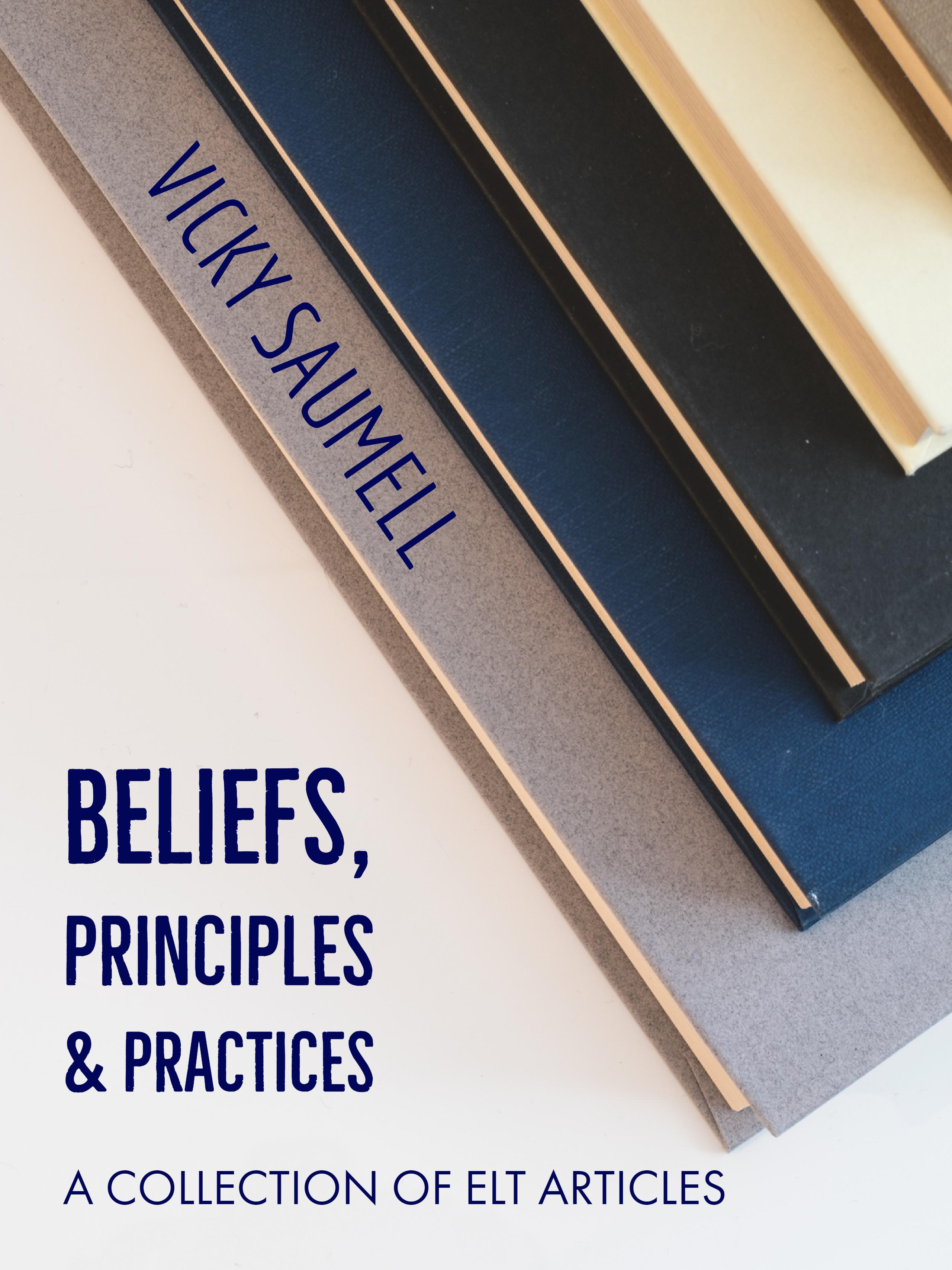Beliefs, Principles, and Practices - A Collection of ELT Articles by Vicky Saumell