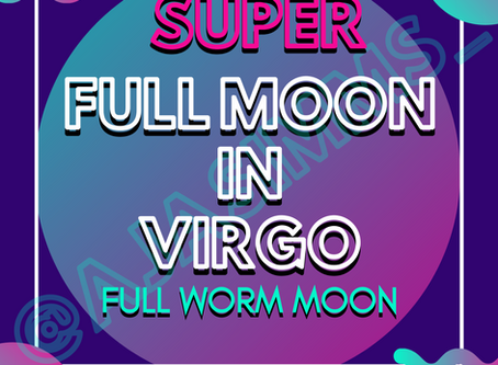Welcome to the Super Full Moon in Virgo 🌕♍!