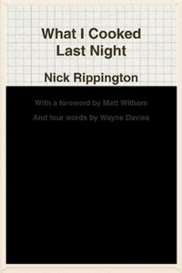 What I Cooked Last Night: A book made up of humorous blog entries by London-based author Nick Rippington from his time on Welsh newspapers