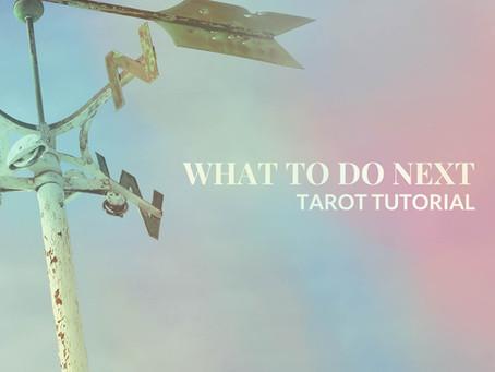 What to Do Next Tarot Tutorial