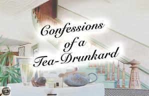 Confessions of a Tea-Drunkard Drama Queen