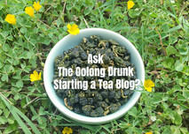Ask The Oolong Drunk - Starting a Tea Blog