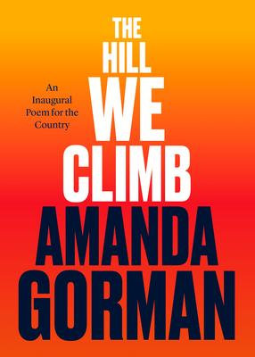 The Hill We Climb by Amanda Gorman (Special Edition of Inaugural Poem)
