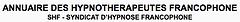 Annuaire des hypnotherapeutes francophones - SHF - Syndicat d'hypnose francophone