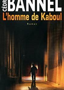 """Lecture : """"L'Homme de Kaboul"""" de Cédric Bannel"""