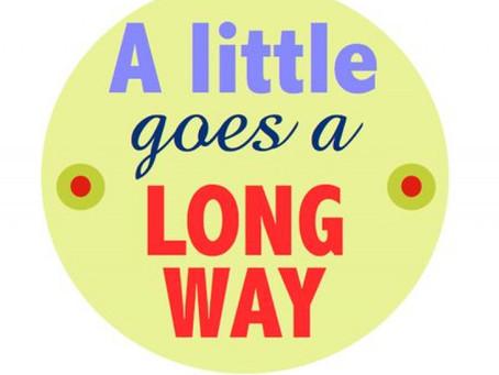 A LITTLE GOES A LONG WAY!