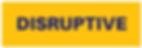 Disruptive.PNG