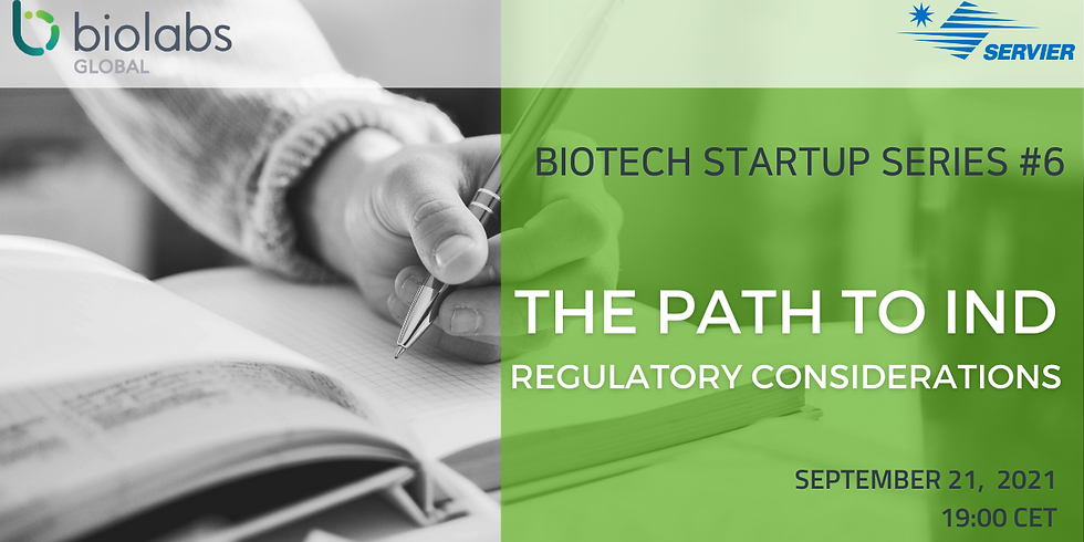 Biotech Startup Series #6: The Path to IND: Regulatory Considerations