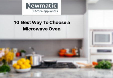 10 Best Ways to Choose a Microwave Oven