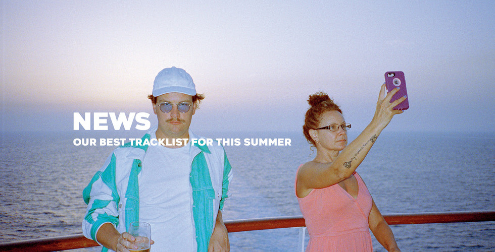 NEWS Our Best Tracklist For This Summer.