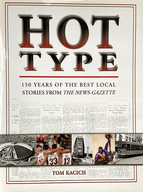Hot Type - 150 Years of the Best Local Stories from The News-Gazette