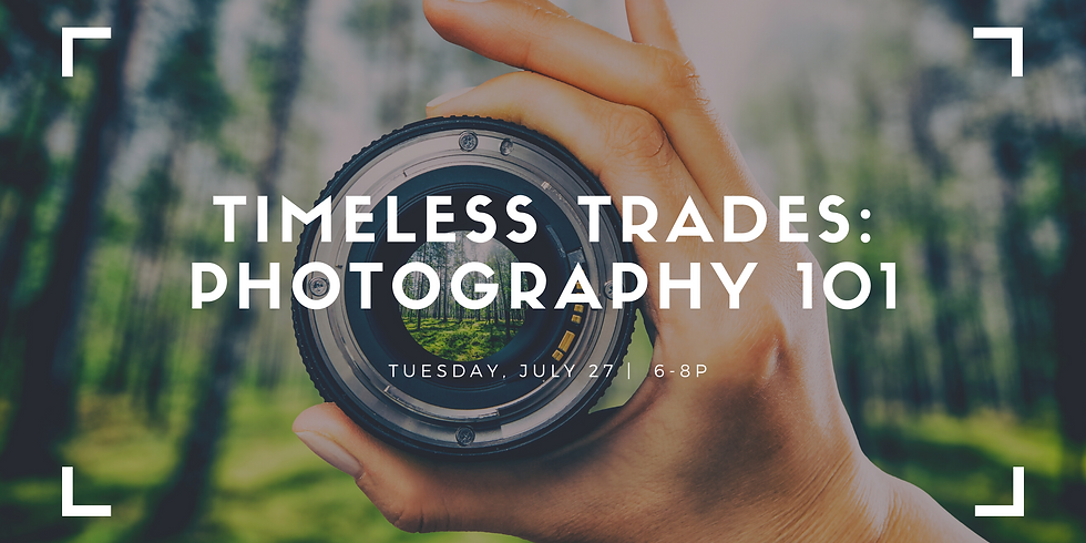 Timeless Trades: Photography 101