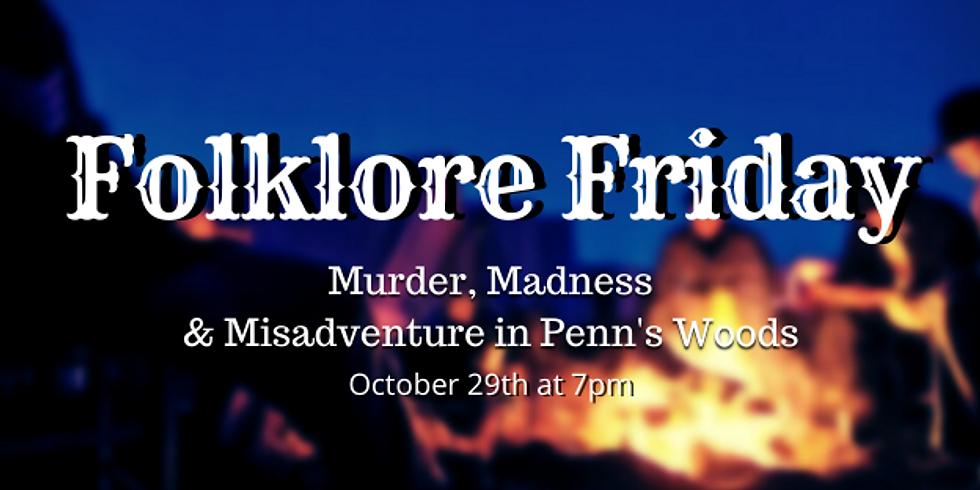 Folklore Friday: Murder, Madness & Misadventure in Penn's Woods