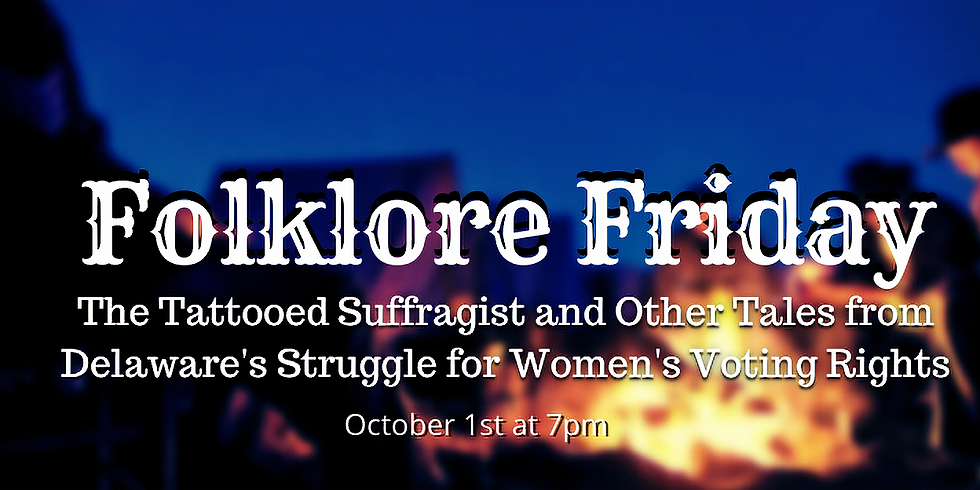 Folklore Friday: The Tattooed Suffragist and Other Tales From Delaware's Struggle for Women's Voting Rights
