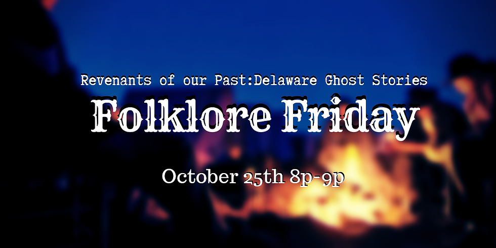 Folklore Friday: Revenants of our Past: Delaware Ghost Stories
