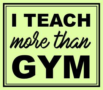 I Teach More Than Gym....