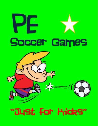 "PE Soccer Games- ""Just for Kicks"""