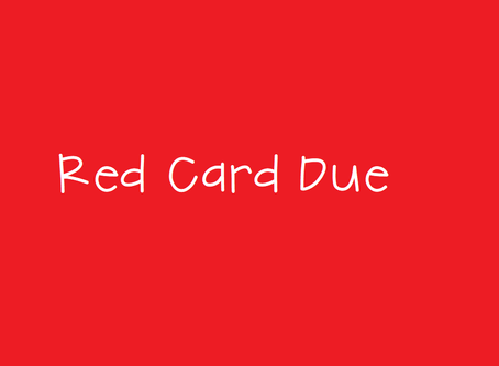 RED CARD DUE FRIDAY!!!!