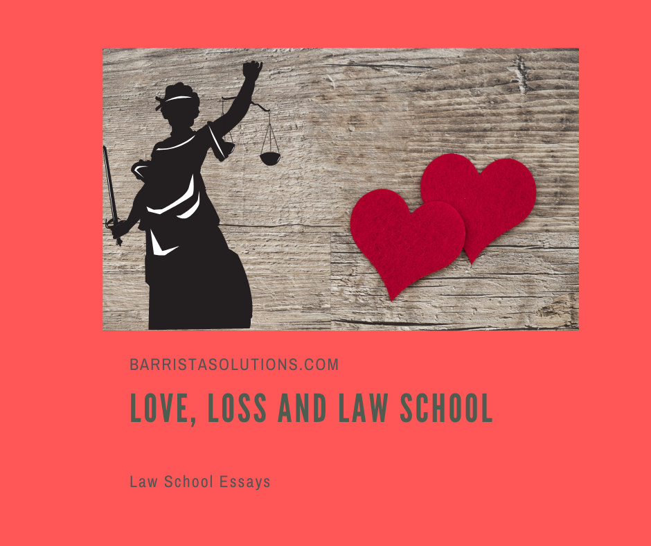 Barrista Solutions explains how Love, Loss and Law School Intertwine. Law school is tough and it may sometimes question if there is love in Law School.