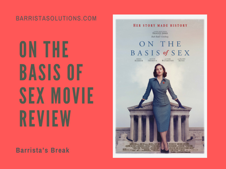 Barrista's Break: On the Basis of Sex Movie Review
