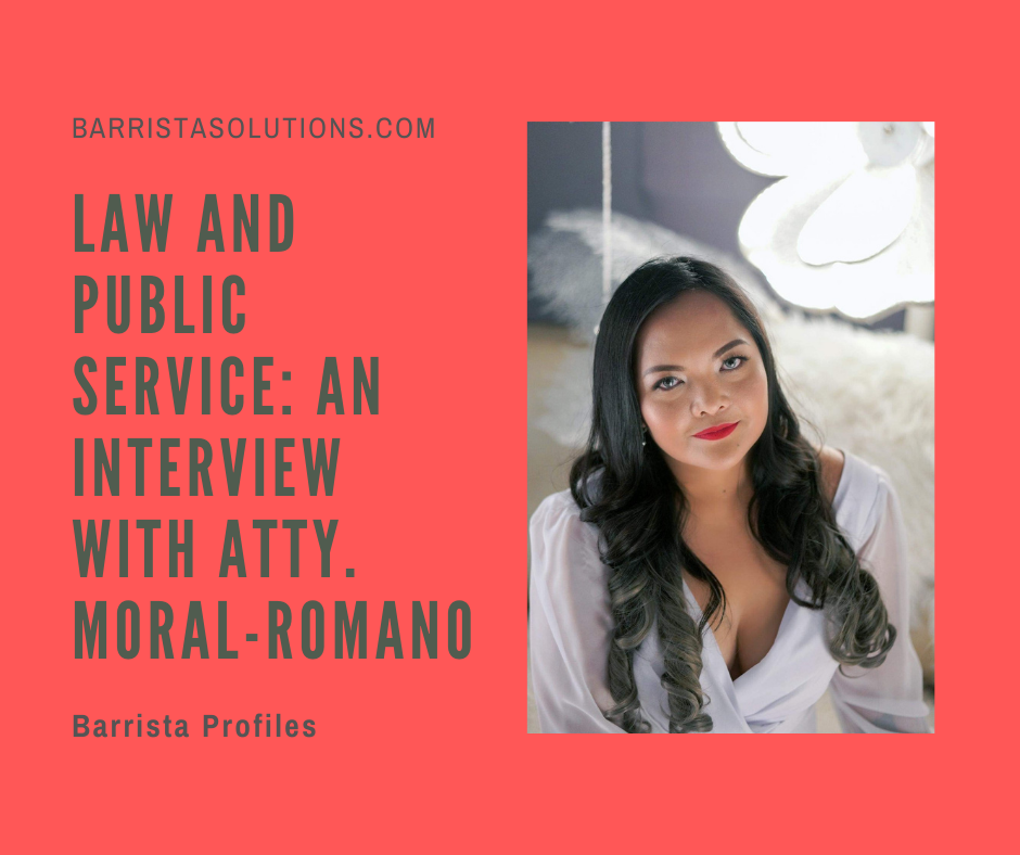 Atty. Leah Marie Moral-Romano shares to Barrista Solutions her experience as a lawyer