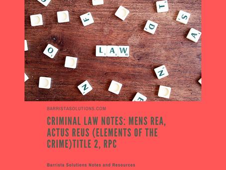 Criminal Law Notes: Mens Rea, Actus Reus (Elements of the Crime) Part 2