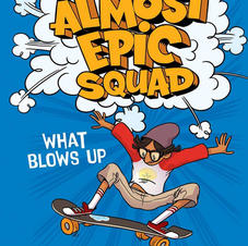 What Blows Up (The Almost Epic Squad)