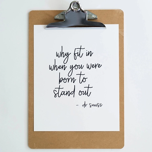 Why Fit in When You Were Born to Stand Out Art Print