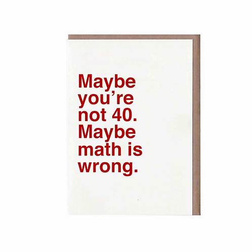 Maybe You're Not 40. Maybe Math Is Wrong