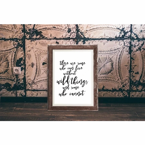 There Are Some Who Can Live Without Wild Things Art Print