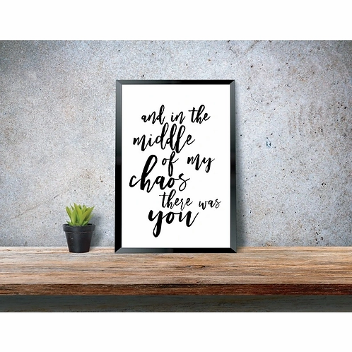 And in The Middle of my Chaos There Was You Art Print