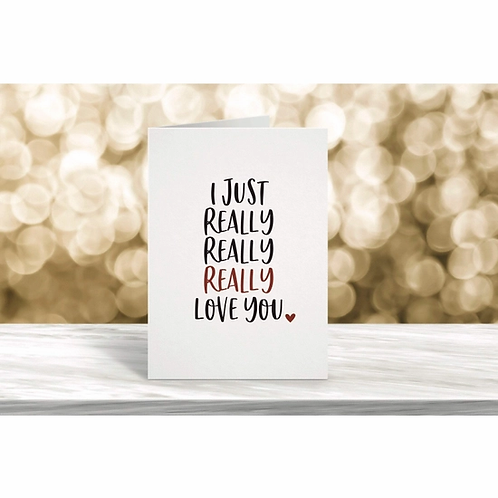 I Just Really Really Really Love You Card
