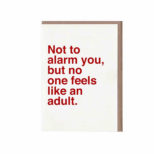 Not To Alarm You, But No One Feels Like An Adult Card