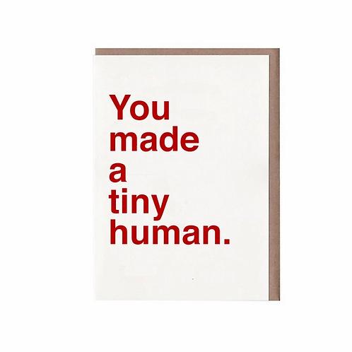 You Made A Tiny Human Card