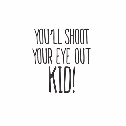 You'll Shoot Your Eye Out Kid Art Print
