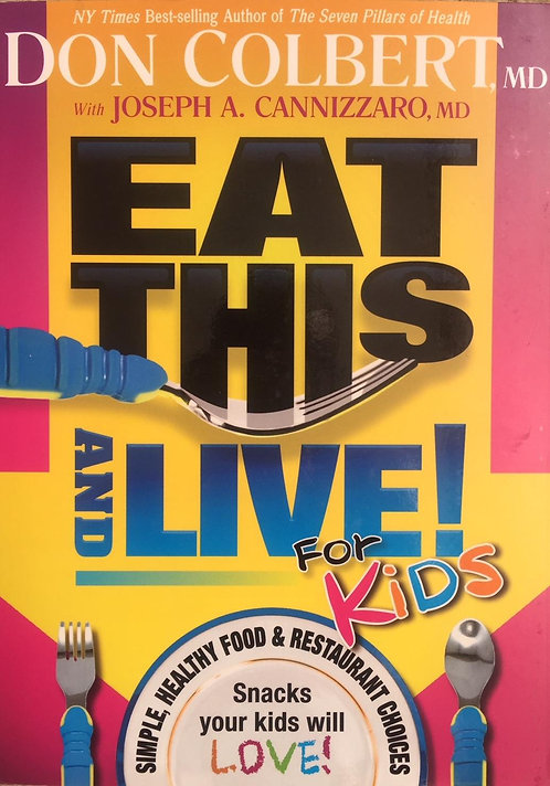 EAT THIS AND LIVE For Kids by Dr. Don Colbert