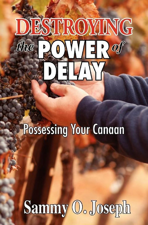Destroying the Power of Delay: Possessing Your Canaan