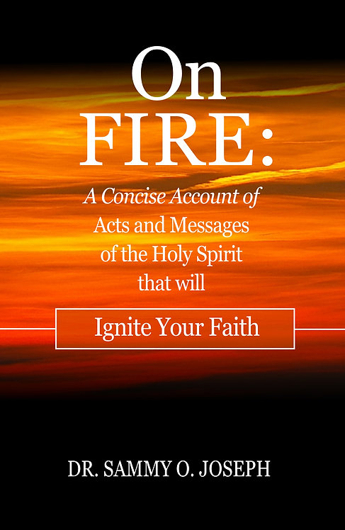 On FIRE: A Concise Account of Acts and Messages of the Holy Spirit that will Ign