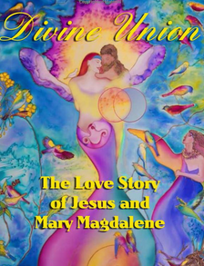 Divine Union: The Love Story of Jesus and Mary Magdalene