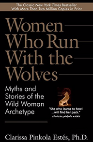 Book: Women Who Run With the Wolves: Myths and Stories of the Wild Woman Archetype