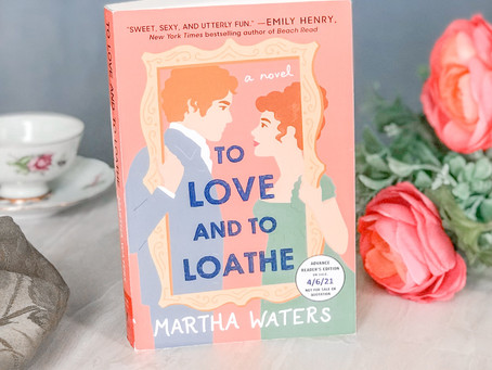 Loving To Love and to Loathe by Martha Waters