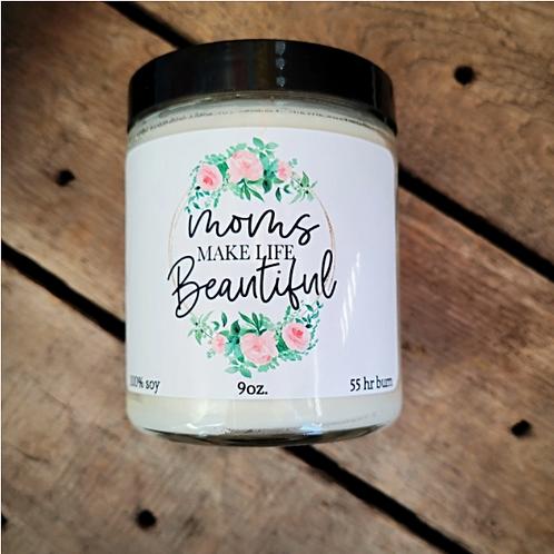'Moms make life beautiful' Candle