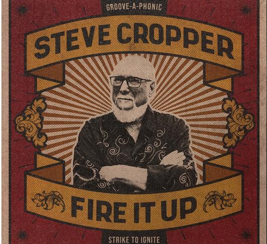 ALBUM REVIEW: STEVE CROPPER 'FIRE IT UP'