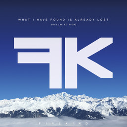 ALBUM REVIEW: FIREKIND 'WHAT I HAVE FOUND IS ALREADY LOST' (DELUXE EDITION)