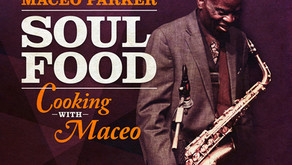 ALBUM REVIEW: MACEO PARKER 'SOUL FOOD -  COOKING WITH MACEO'