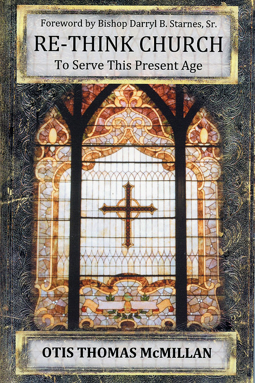 Re-Thinking Church: To Serve This Present Age