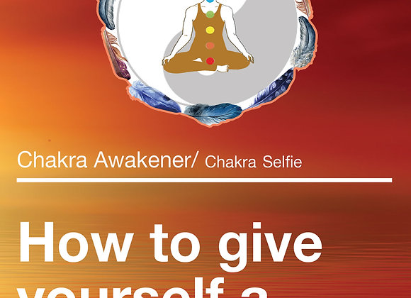 How to give yourself a chakra Selfie -  Activate your Awakening